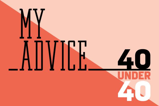 Οι 40 under 40 μοιράζονται την καλύτερη συμβουλή που πήραν ποτέ