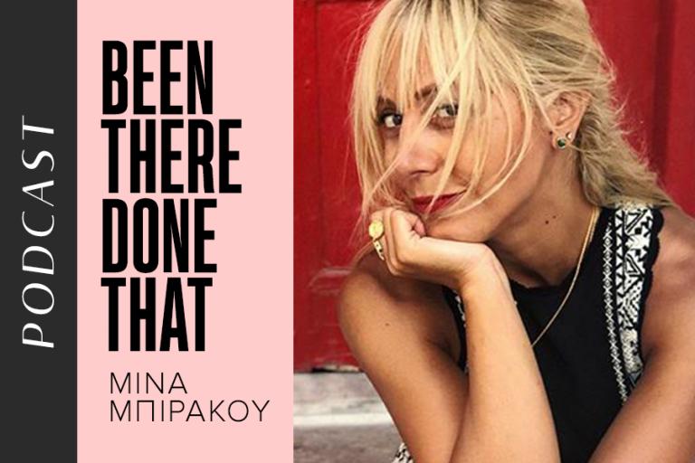 Το podcast του Ladylike.gr Been There, Done That με τη Μίνα Μπιράκου